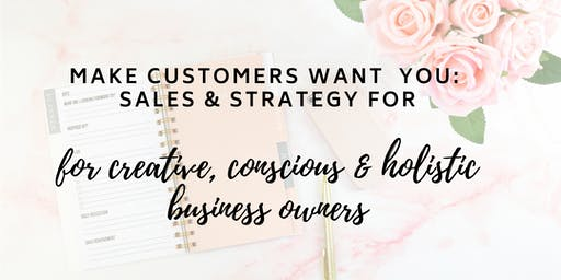 Make Customers Want You: Sales & Strategy for Creative Business Owners
