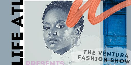 Life ATL Presents: The Ventura Fashion Show