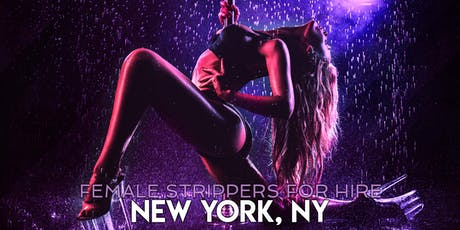 Hire a Female Stripper New York City, NY - Private Party female Strippers for Hire New York City tickets