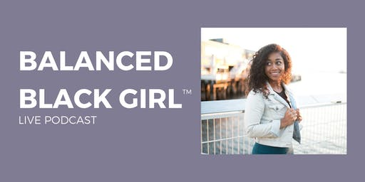 Balanced Black Girl Live Podcast