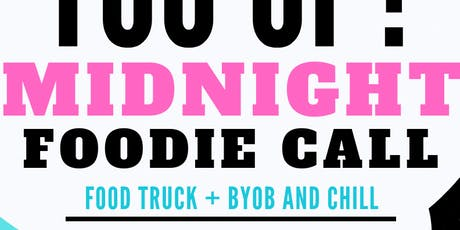 YOU UP?: Midnight Foodie Call (Food Truck + BYOB) tickets