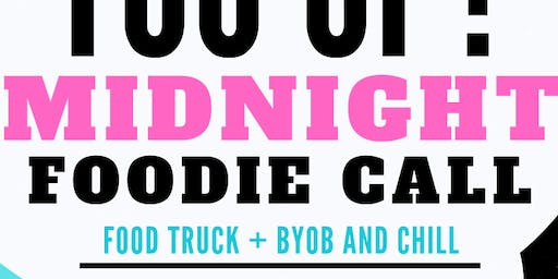 YOU UP?: Midnight Foodie Call (Food Truck + BYOB)