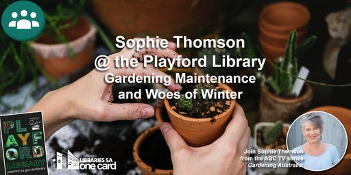 Sophie Thomson @ the Playford Library: Gardening Maintenance and Woes in Winter