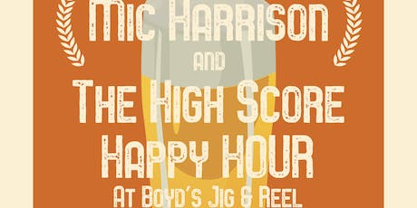 Mic Harrison and The High Score Happy Hour tickets