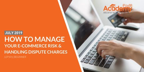 How to Manage Your e-Commerce Risk & Handling Dispute Charges tickets