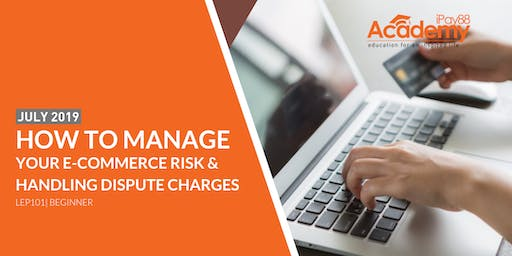 How to Manage Your e-Commerce Risk & Handling Dispute Charges