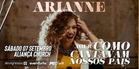 Arianne  - Como Cantavam nossos Pais , Curitiba/PR ingressos