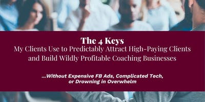 4 Keys To Attract High Paying Coaching Clients (Online FREE Event)