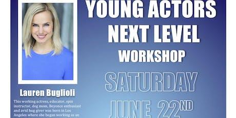 Young Actors Next Level Workshop w/ Lauren Buglioli tickets