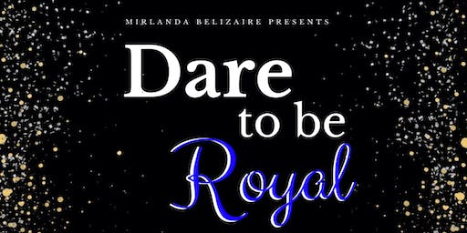 Dare To Be Royal