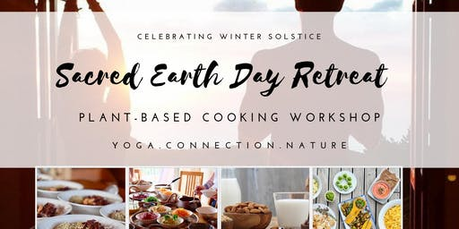 Winter Solstice Sacred Earth Retreat- Vegan Cooking Workshop and Yoga