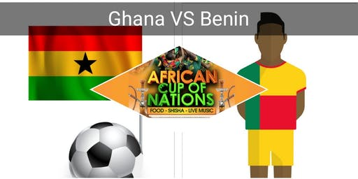 """GHANA VS BENIN """"African Cup of Nations 2019"""" Live Match - African Local Foods - Afro Live Music -Art- Games - Shisha- Business Networking"""