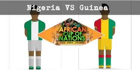 "NIGERIA VS GUINEA ""African Cup of Nations 2019""  Live Match - African Local Foods - Afro Live Music -Art- Games - Shisha- Business Networking  tickets"