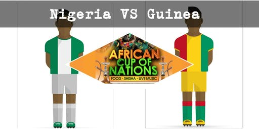"""NIGERIA VS GUINEA """"African Cup of Nations 2019"""" Live Match - African Local Foods - Afro Live Music -Art- Games - Shisha- Business Networking"""