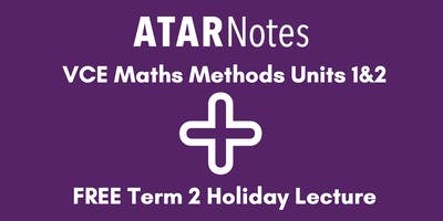 Maths Methods Units 1&2 Term 2 Holiday Lecture