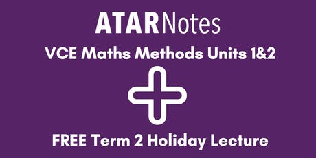 Maths Methods Units 1&2 Term 2 Holiday Lecture - REPEAT 1 tickets