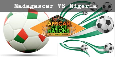 "MADAGASCAR VS NIGERIA ""African Cup of Nations 2019""  Live Match - African Local Foods - Afro Live Music -Art- Games - Shisha- Business Networking  tickets"