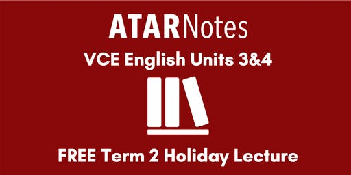 English Units 3&4 Term 2 Holiday Lecture - REPEAT 1