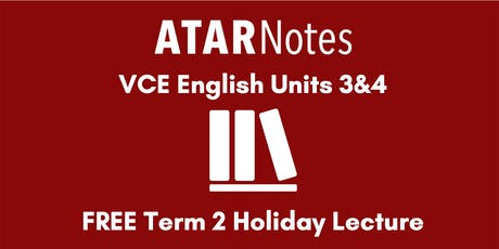English Units 3&4 Term 2 Holiday Lecture - REPEAT 2 tickets