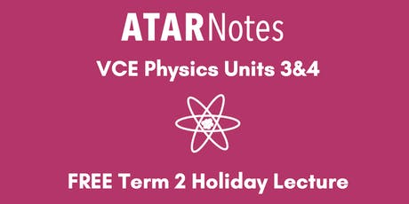 Physics Units 3&4 Term 2 Holiday Lecture tickets