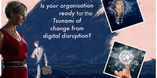 Food for Thought Sydney: Are you ready for the Tsunami of change from Digital Disruption?