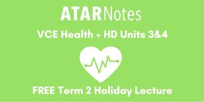 Health and Human Development Units 3&4 Term 2 Holiday Lecture