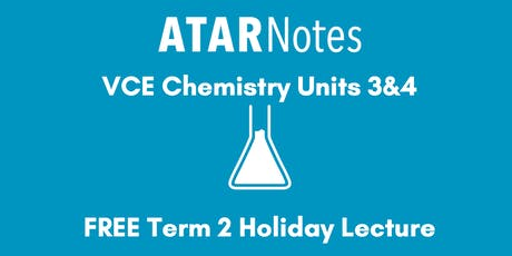Chemistry Units 3&4 Term 2 Holiday Lecture - REPEAT 2 tickets