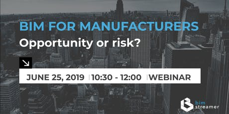 WEBINAR: BIM for Manufacturers - opportunity or risk? tickets