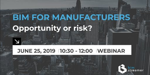 WEBINAR: BIM for Manufacturers - opportunity or risk?