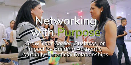 FREE Workshop: Networking with Purpose - Grow Your Career, Business, or Impact by Building Authentic, Mutually-Beneficial Relationships tickets