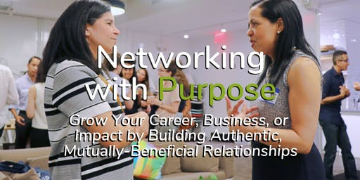 FREE Workshop: Networking with Purpose - Grow Your Career, Business, or Impact by Building Authentic, Mutually-Beneficial Relationships