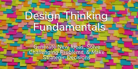 Design Thinking Fundamentals - Generate New Ideas, Solve Challenging Problems, & Make Strategic Decisions tickets