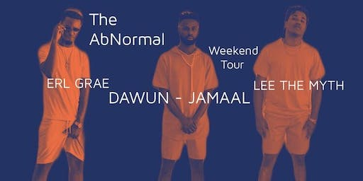 The AbNormal Weekend Tour (Dawun-Jamaal w/ Erl Grae and Lee The Myth)