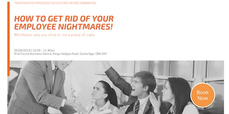 How To Get Rid of Your Employee Nightmares Fast! tickets