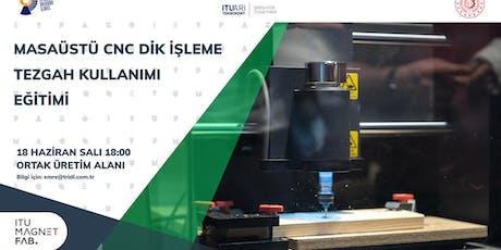 Farklı Malzemeler için Masaüstü CNC Dik İşleme Tezgah Kullanımı Eğitimi tickets