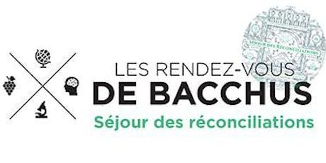 """Rendez-vous de Bacchus - """"Séjour des Réconciliations"""" billets"""