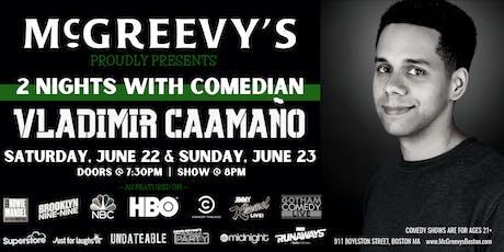 McGREEVY'S COMEDY PRESENTS: VLADIMIR CAAMAÑO SAT. 6/22 8PM tickets