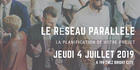 Le Réseau Parallèle - Planifier votre projet ! billets