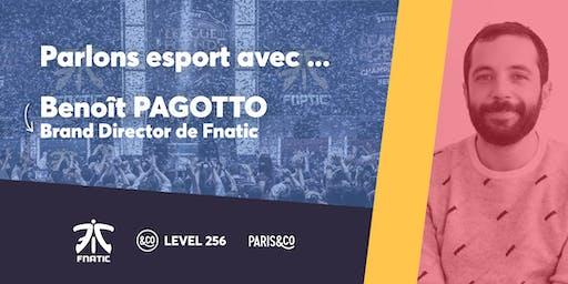 Parlons esport avec : Benoît PAGOTTO, Brand Director de Fnatic !