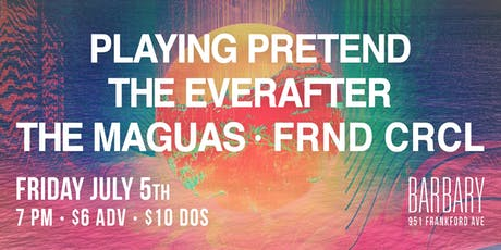 Playing Pretend / The Everafter / The Maguas / Frnd Crcl tickets