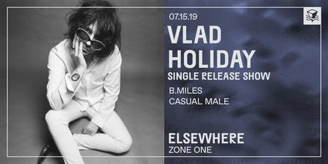Vlad Holiday (Single Release Show) @ Elsewhere (Zone One) tickets