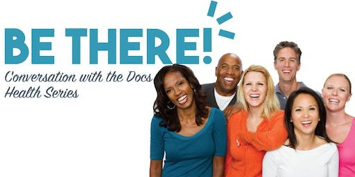Be There! Conversation with the Docs Health Series - Gas, Belching and Bloat - It May Not Be What You Think