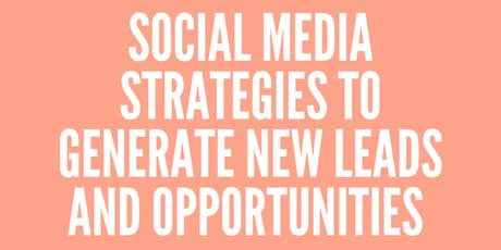 SOCIAL MEDIA STRATEGIES TO GENERATE NEW LEADS AND OPPORTUNITIES - LONDON VENUE tickets