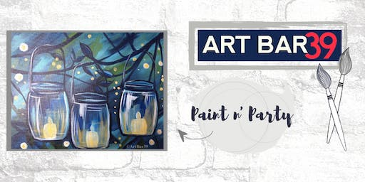 Paint & Sip | ART BAR 39 | Public Event | FireFlys in Mason Jar