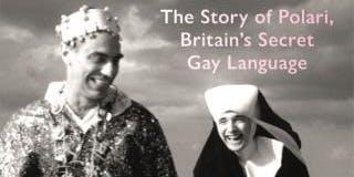 Thinking on Sunday: Fabulosa! The Story of Polari, Britain's Secret Gay Language