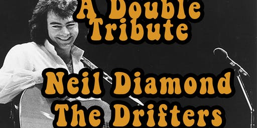 A Double Tribute: Neil Diamond & The Drifters