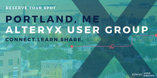 Portland, ME Alteryx User Group Q2 2019 Meeting
