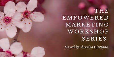 The Empowered Marketing Workshop Series - 3rd Thursdays tickets