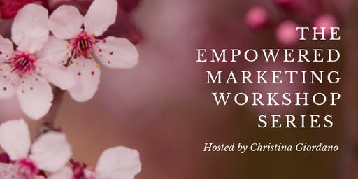 The Empowered Marketing Workshop Series - 3rd Thursdays