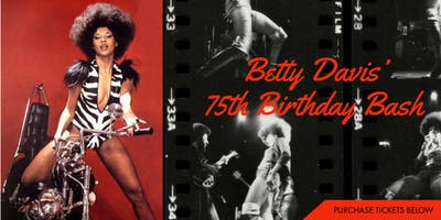 "Betty Davis - ""The Queen of Funk"" - 75th Birthday Bash"